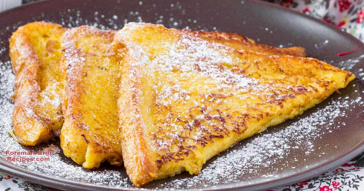 Grilled French Toasts Three Ways on a Foreman Grill Recipe